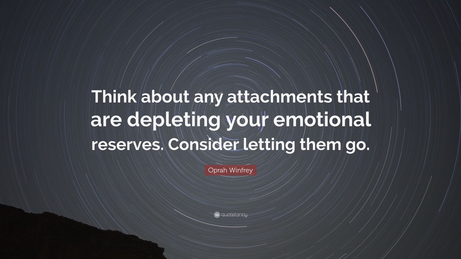 """Oprah Winfrey Quote: """"Think about any attachments that are depleting your emotional reserves. Consider letting them go."""""""