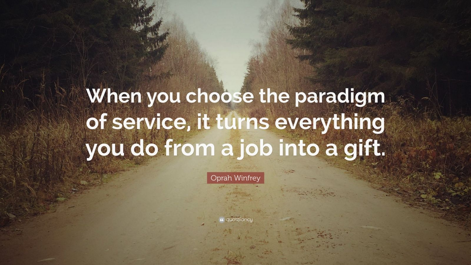 """Oprah Winfrey Quote: """"When you choose the paradigm of service, it turns everything you do from a job into a gift."""""""