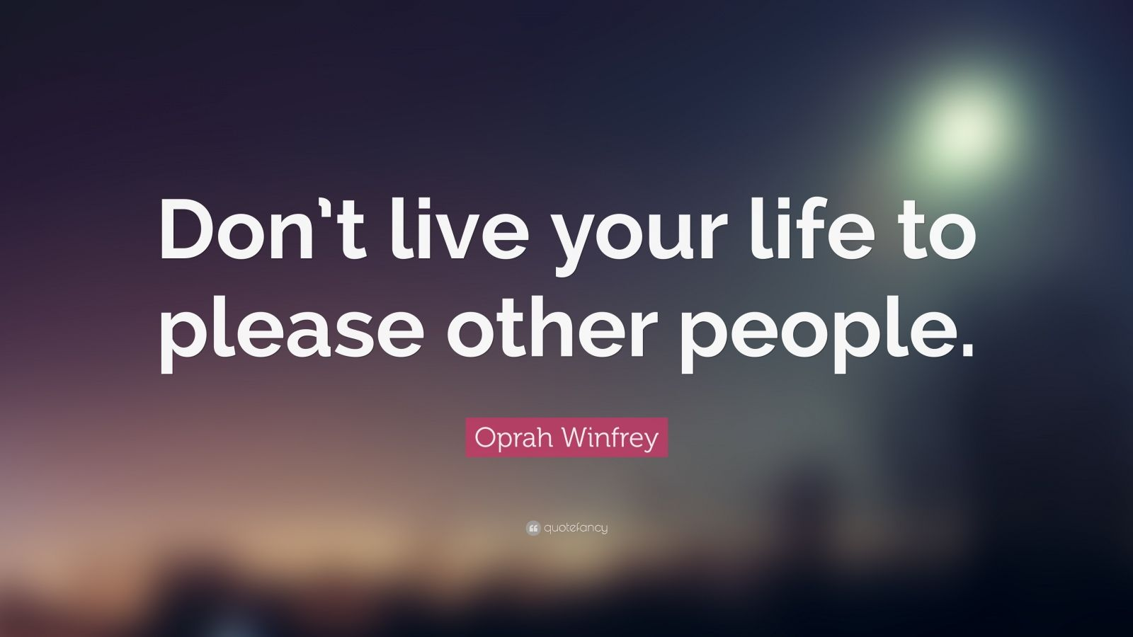 """Oprah Winfrey Quote: """"Don't live your life to please other people."""""""
