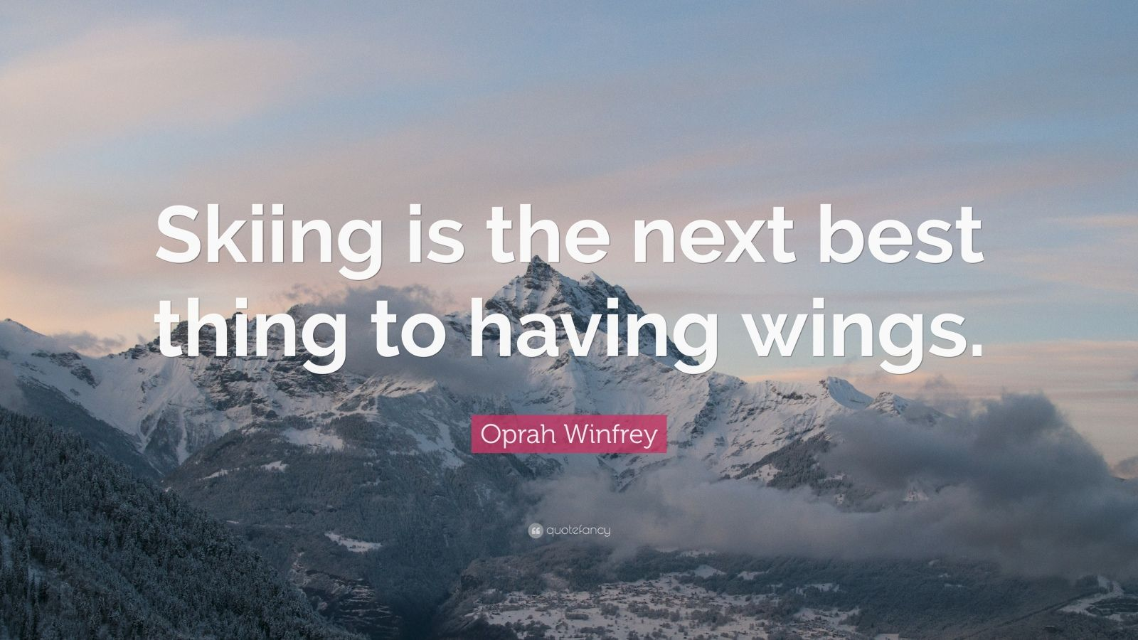 "Oprah Winfrey Quote: ""Skiing is the next best thing to having wings."""