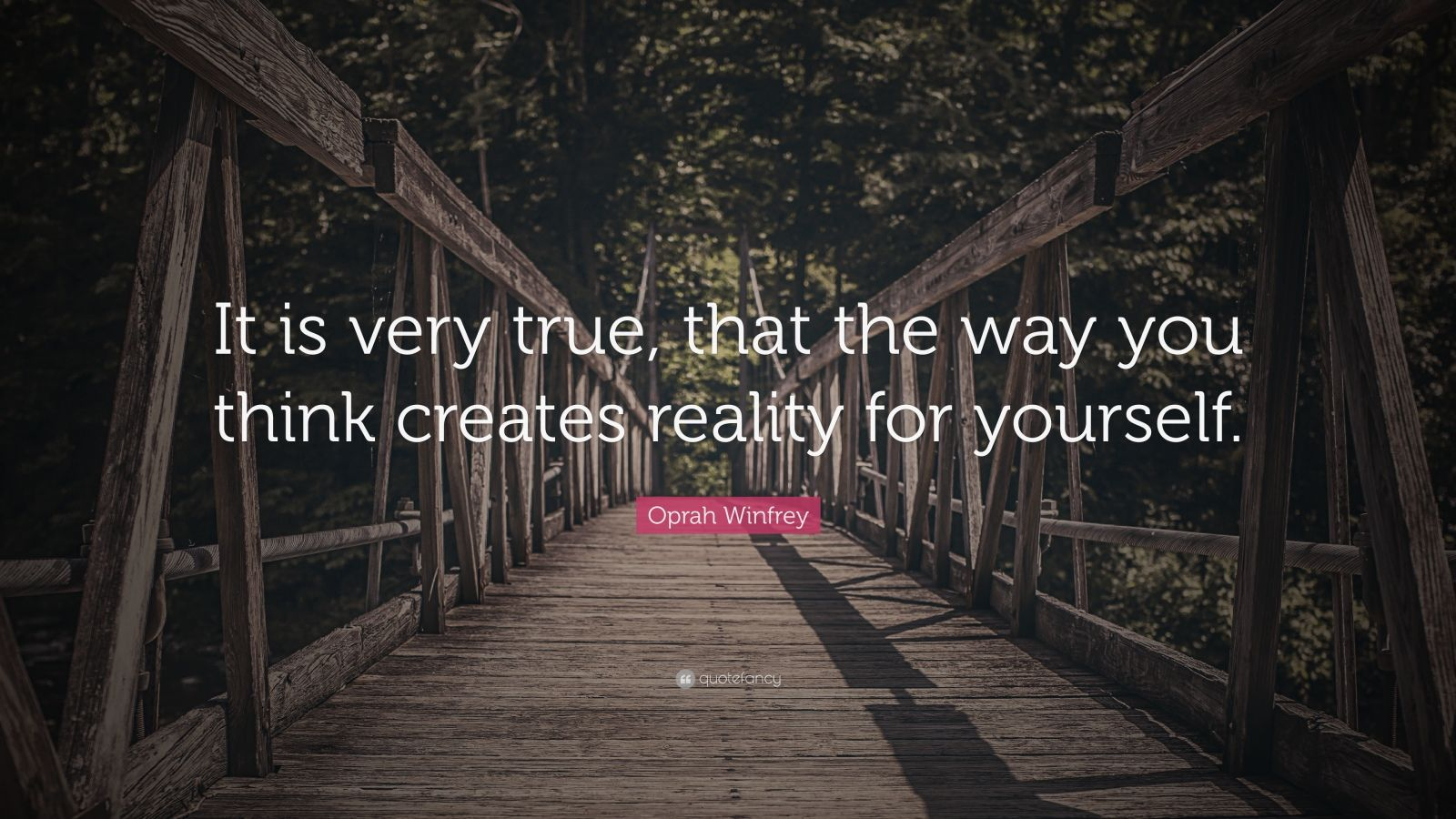 "Oprah Winfrey Quote: ""It is very true, that the way you think creates reality for yourself."""