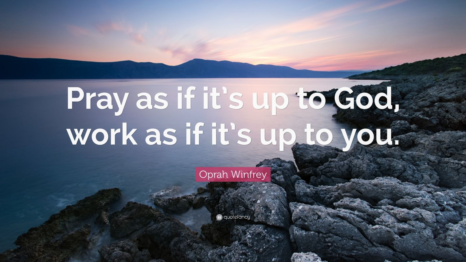 """Oprah Winfrey Quote: """"Pray as if it's up to God, work as if it's up to you."""""""