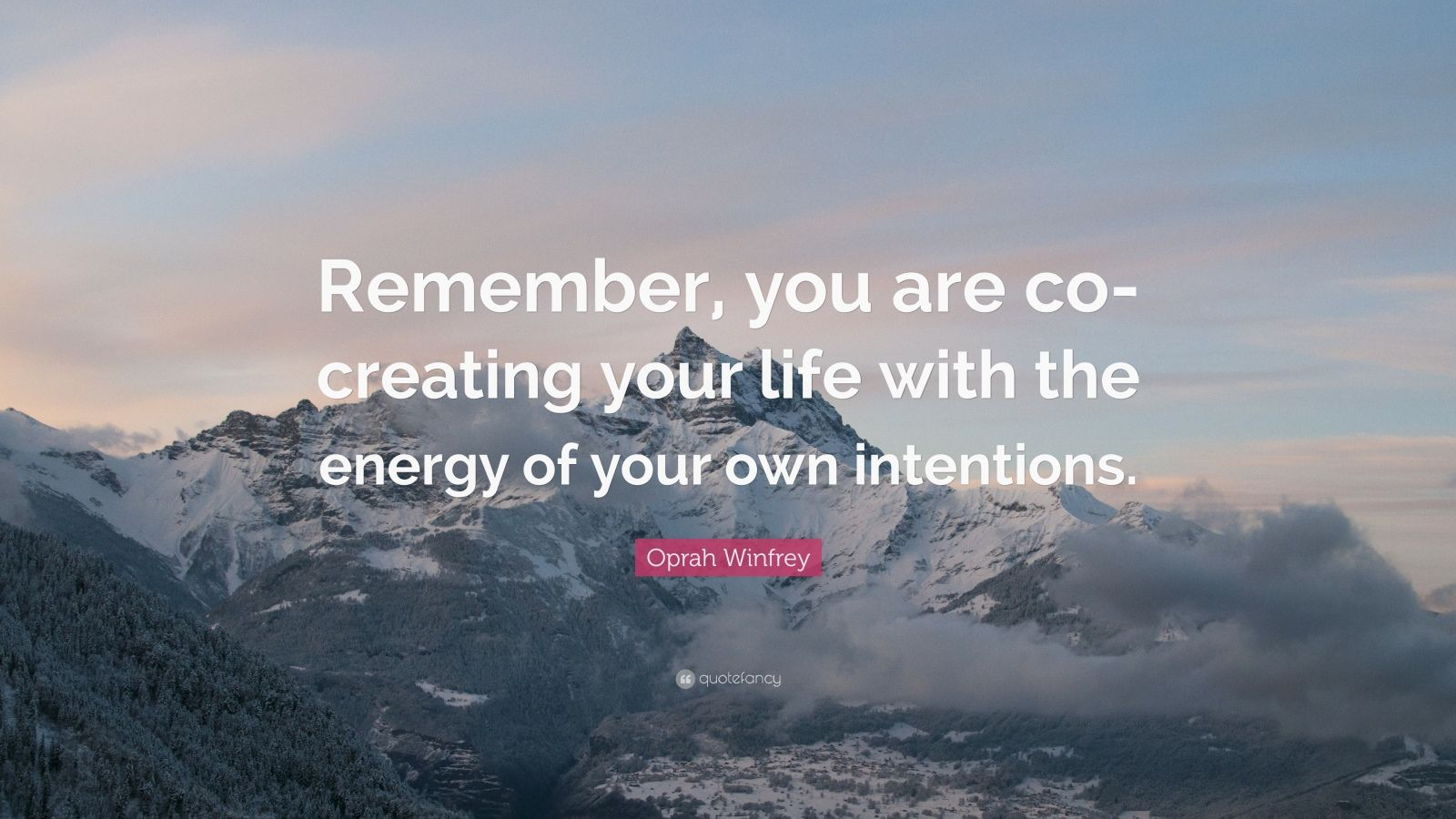"Oprah Winfrey Quote: ""Remember, you are co-creating your life with the energy of your own intentions."""