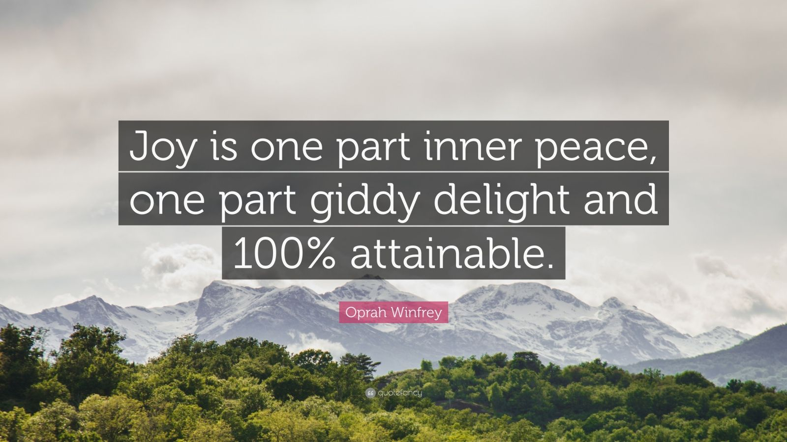 """Oprah Winfrey Quote: """"Joy is one part inner peace, one part giddy delight and 100% attainable."""""""