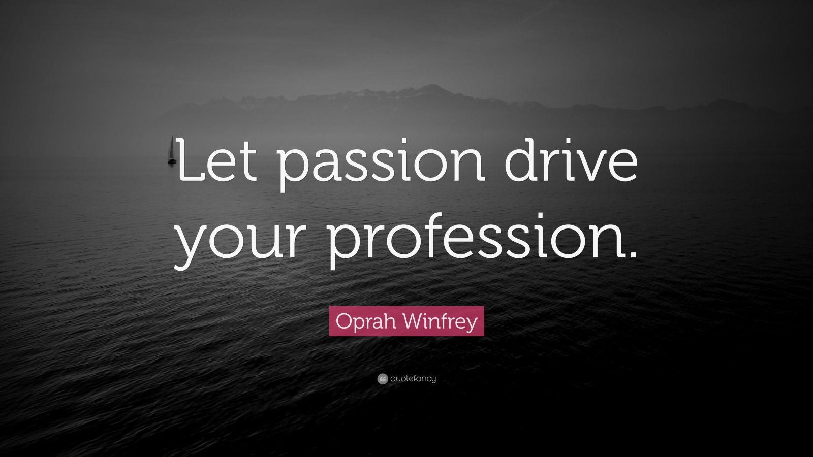 "Oprah Winfrey Quote: ""Let passion drive your profession."""