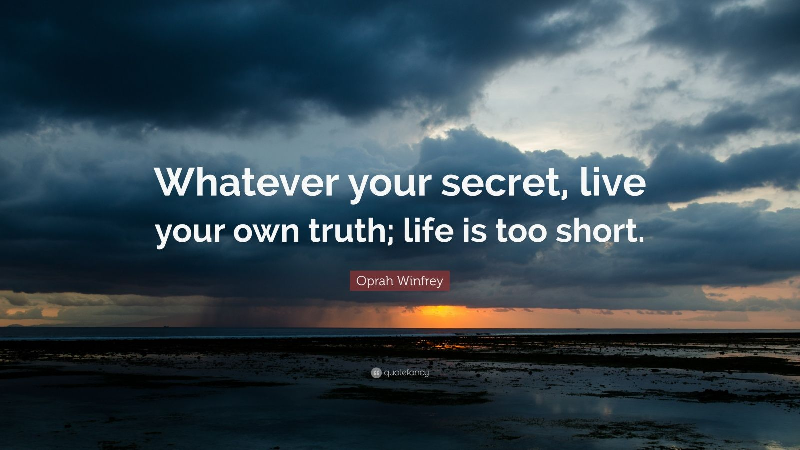 """Oprah Winfrey Quote: """"Whatever your secret, live your own truth; life is too short."""""""