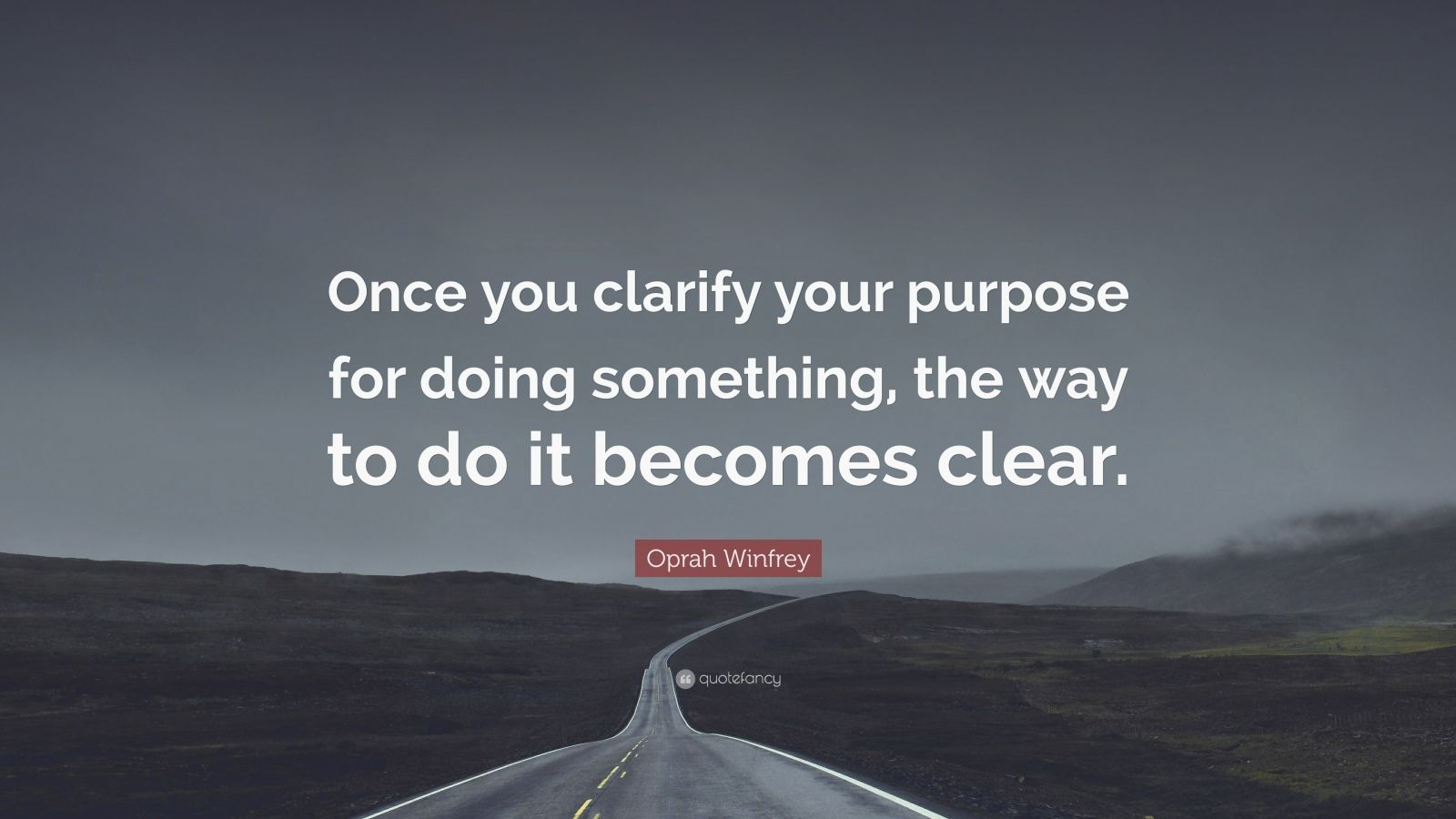 """Oprah Winfrey Quote: """"Once you clarify your purpose for doing something, the way to do it becomes clear."""""""