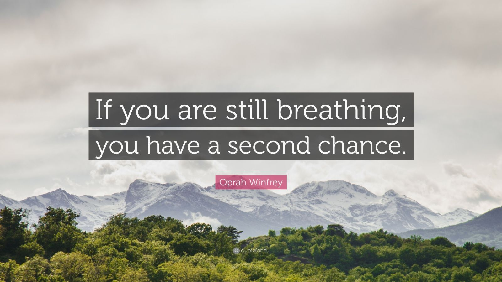 """Oprah Winfrey Quote: """"If you are still breathing, you have a second chance."""""""