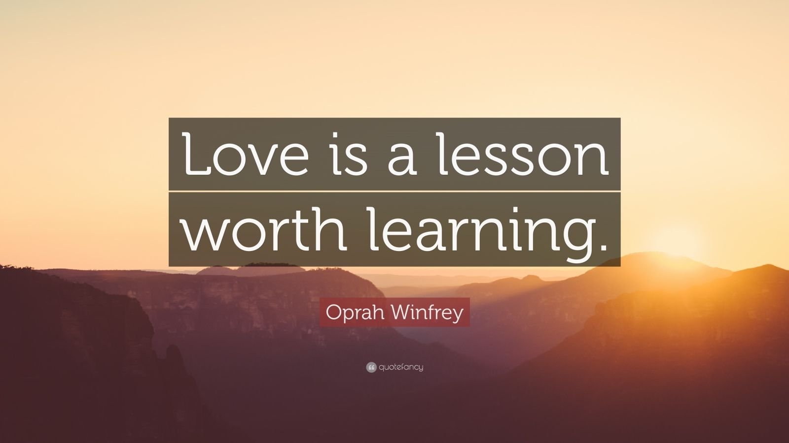 """Oprah Winfrey Quote: """"Love is a lesson worth learning."""""""