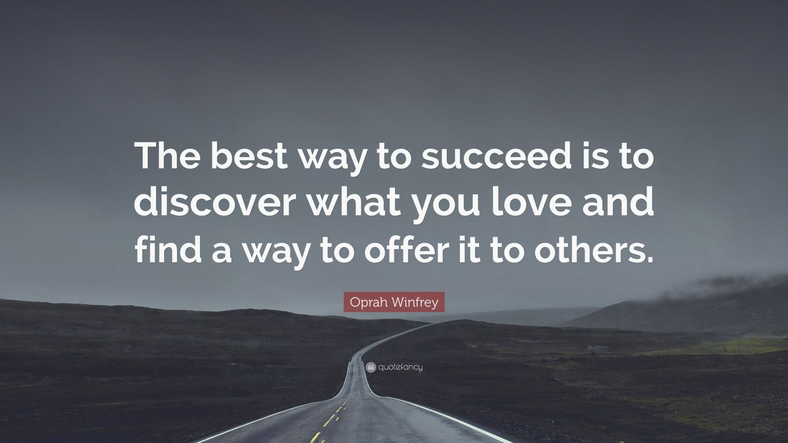 """Oprah Winfrey Quote: """"The best way to succeed is to discover what you love and find a way to offer it to others."""""""