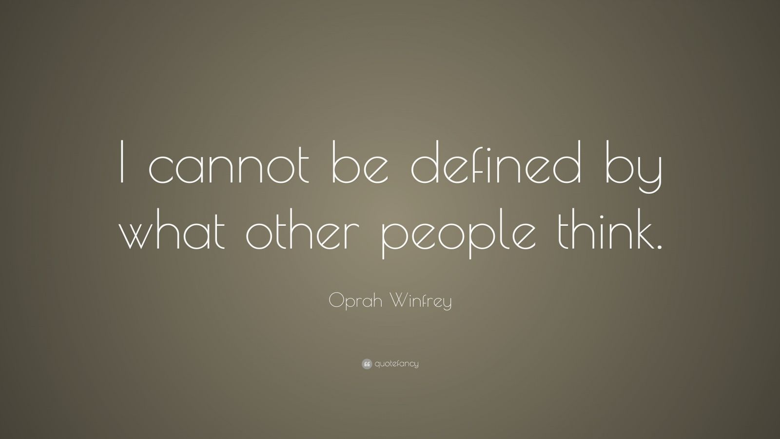 "Oprah Winfrey Quote: ""I cannot be defined by what other people think."""