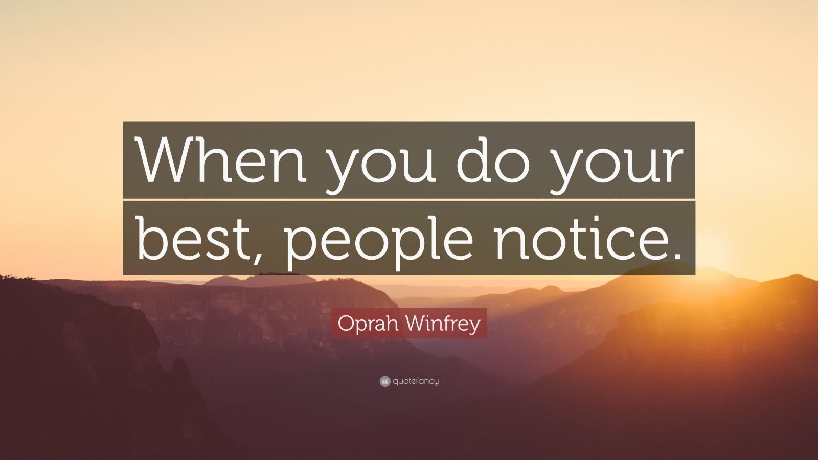 """Oprah Winfrey Quote: """"When you do your best, people notice."""""""