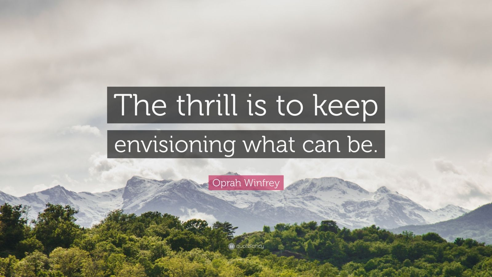 """Oprah Winfrey Quote: """"The thrill is to keep envisioning what can be."""""""
