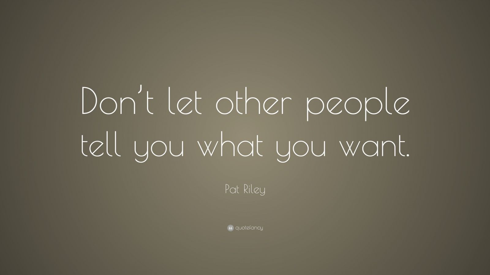"""Pat Riley Quote: """"Don't let other people tell you what you want."""""""