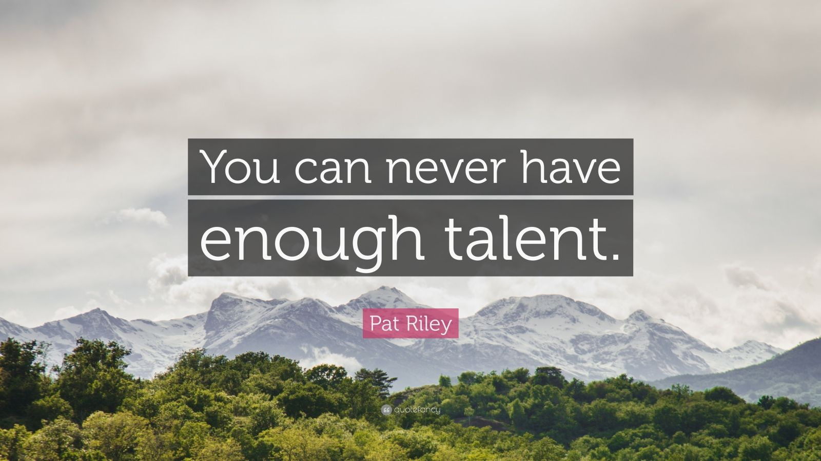 "Pat Riley Quote: ""You can never have enough talent."""
