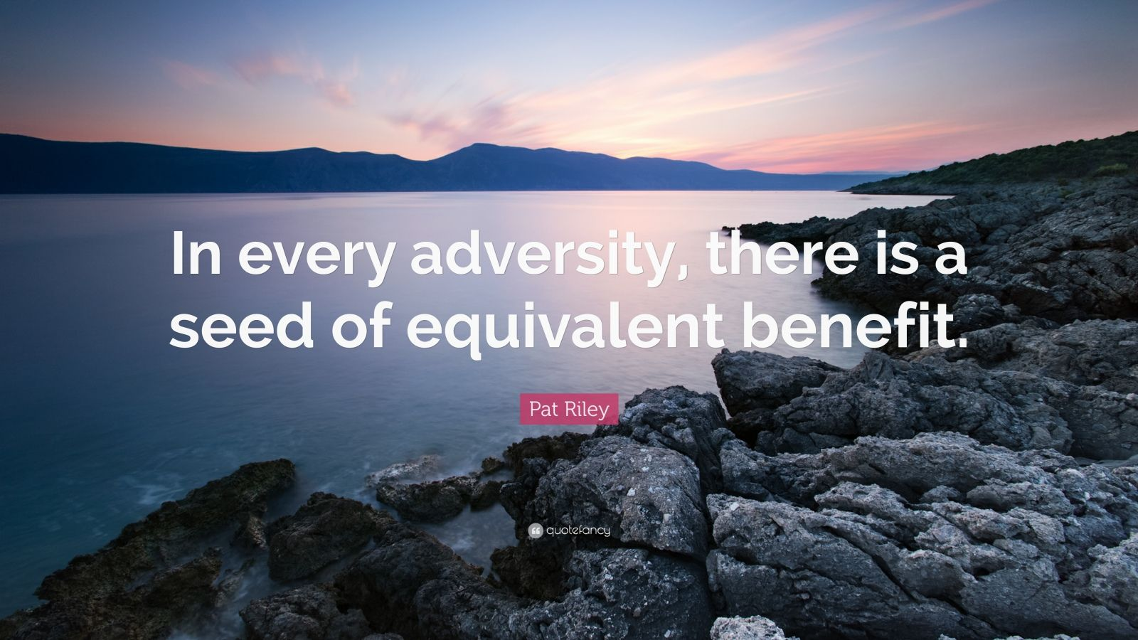 "Pat Riley Quote: ""In every adversity, there is a seed of equivalent benefit."""