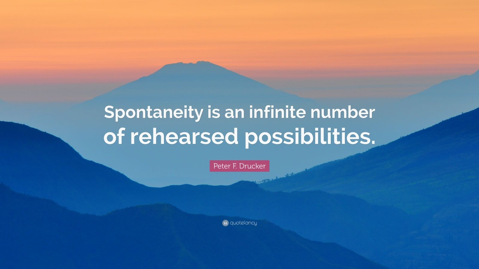 """Peter F. Drucker Quote: """"Spontaneity is an infinite number of rehearsed possibilities."""""""
