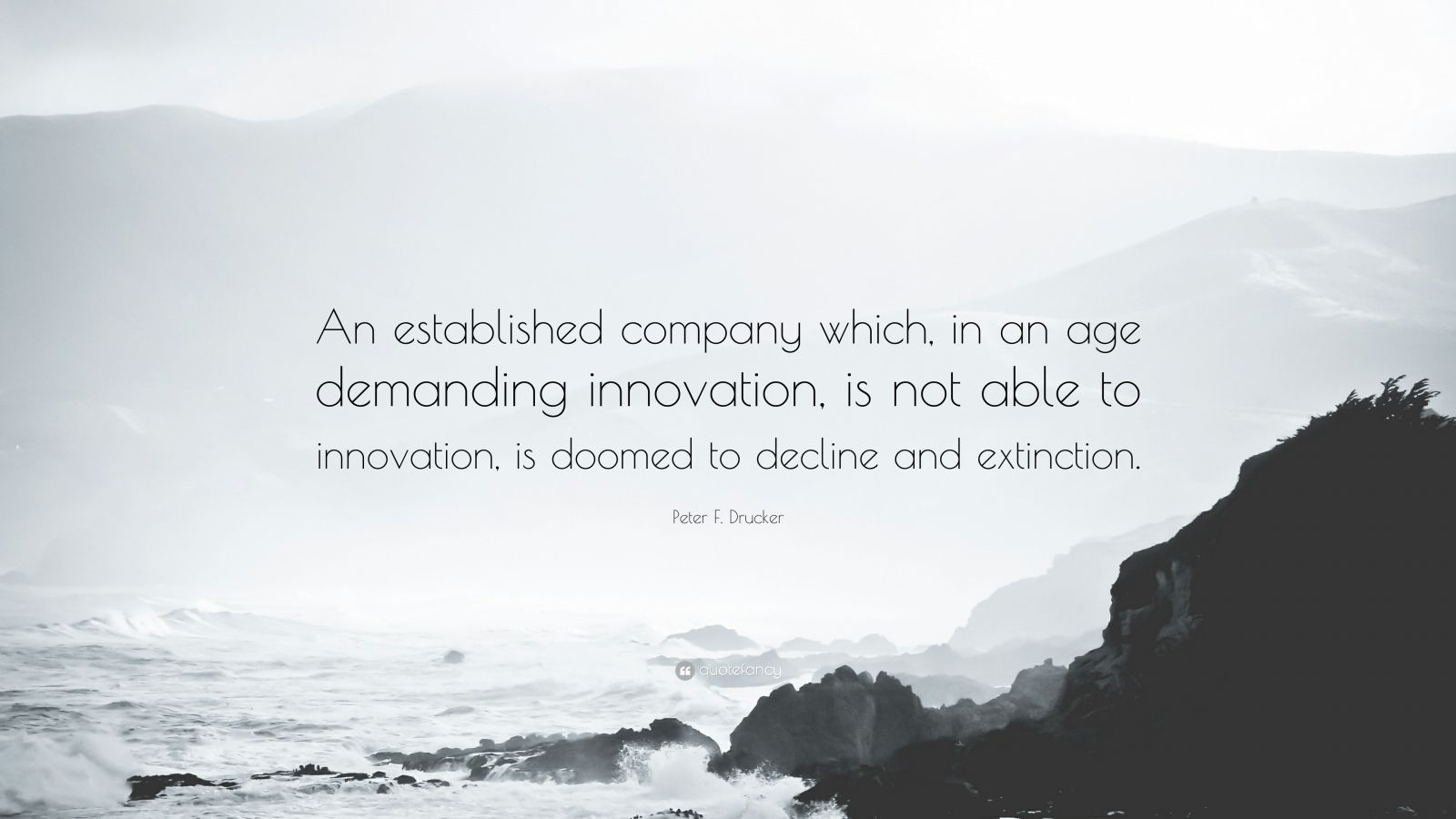 """Peter F. Drucker Quote: """"An established company which, in an age demanding innovation, is not able to innovation, is doomed to decline and extinction."""""""
