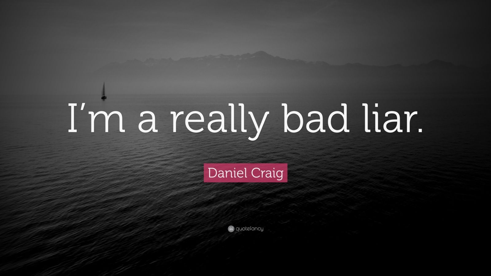 "Daniel Craig Quote: ""I'm a really bad liar."""