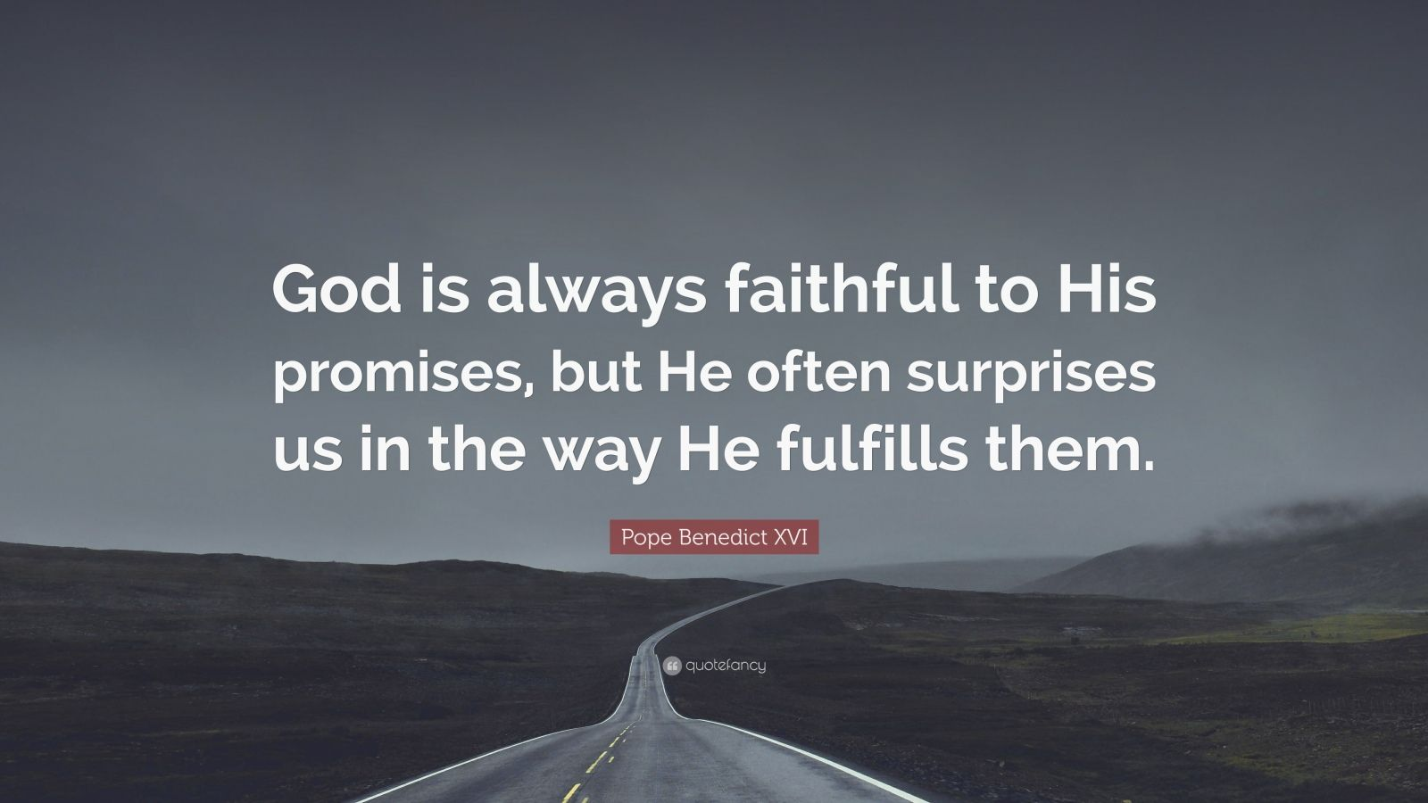 """Pope Benedict XVI Quote: """"God is always faithful to His promises, but He often surprises us in the way He fulfills them."""""""