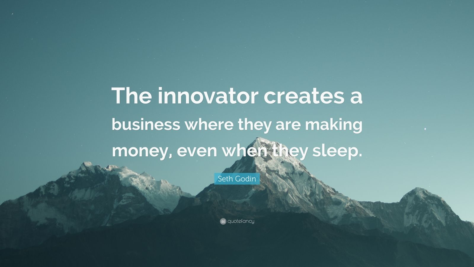 """Seth Godin Quote: """"The innovator creates a business where they are making money, even when they sleep."""""""