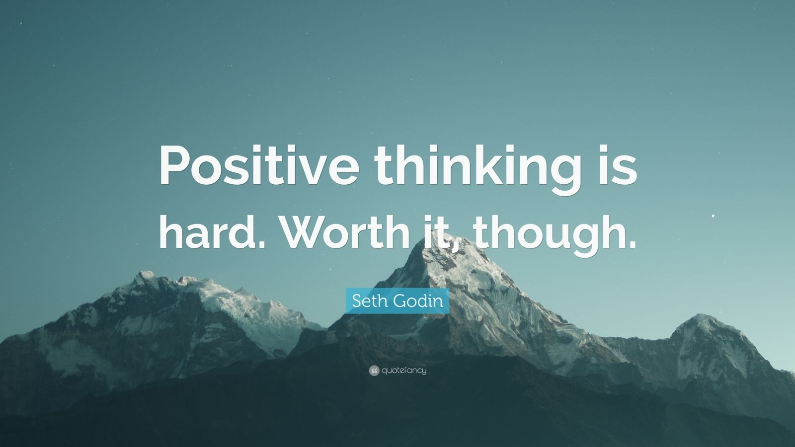 """Seth Godin Quote: """"Positive thinking is hard. Worth it, though."""""""