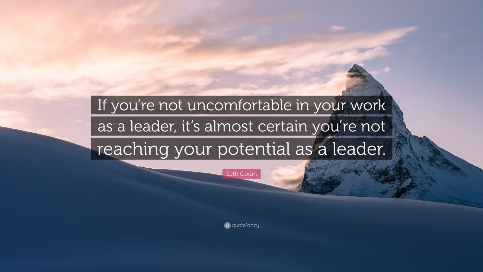 """Seth Godin Quote: """"If you're not uncomfortable in your work as a leader, it's almost certain you're not reaching your potential as a leader."""""""