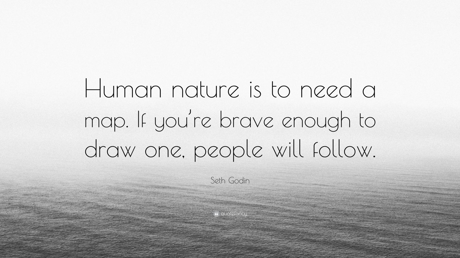 """Seth Godin Quote: """"Human nature is to need a map. If you're brave enough to draw one, people will follow."""""""