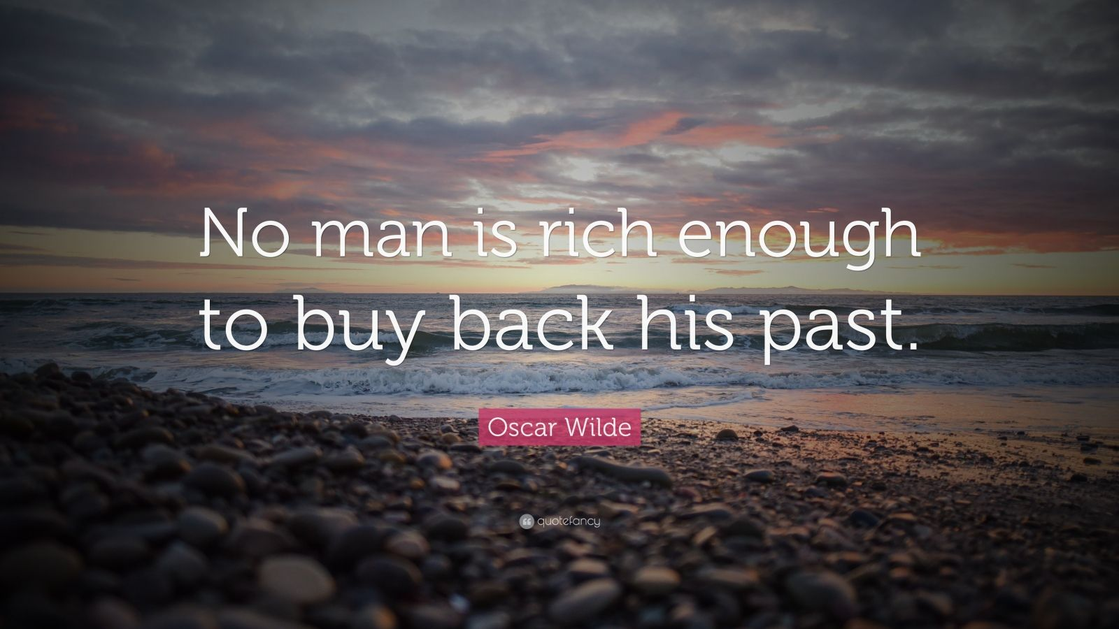"Oscar Wilde Quote: ""No man is rich enough to buy back his past."""