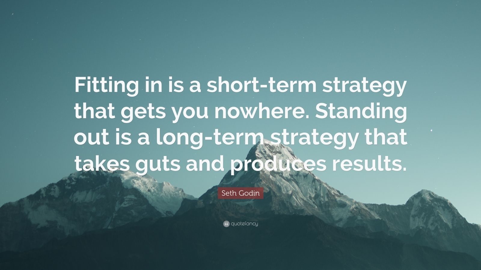 """Seth Godin Quote: """"Fitting in is a short-term strategy that gets you nowhere. Standing out is a long-term strategy that takes guts and produces results."""""""
