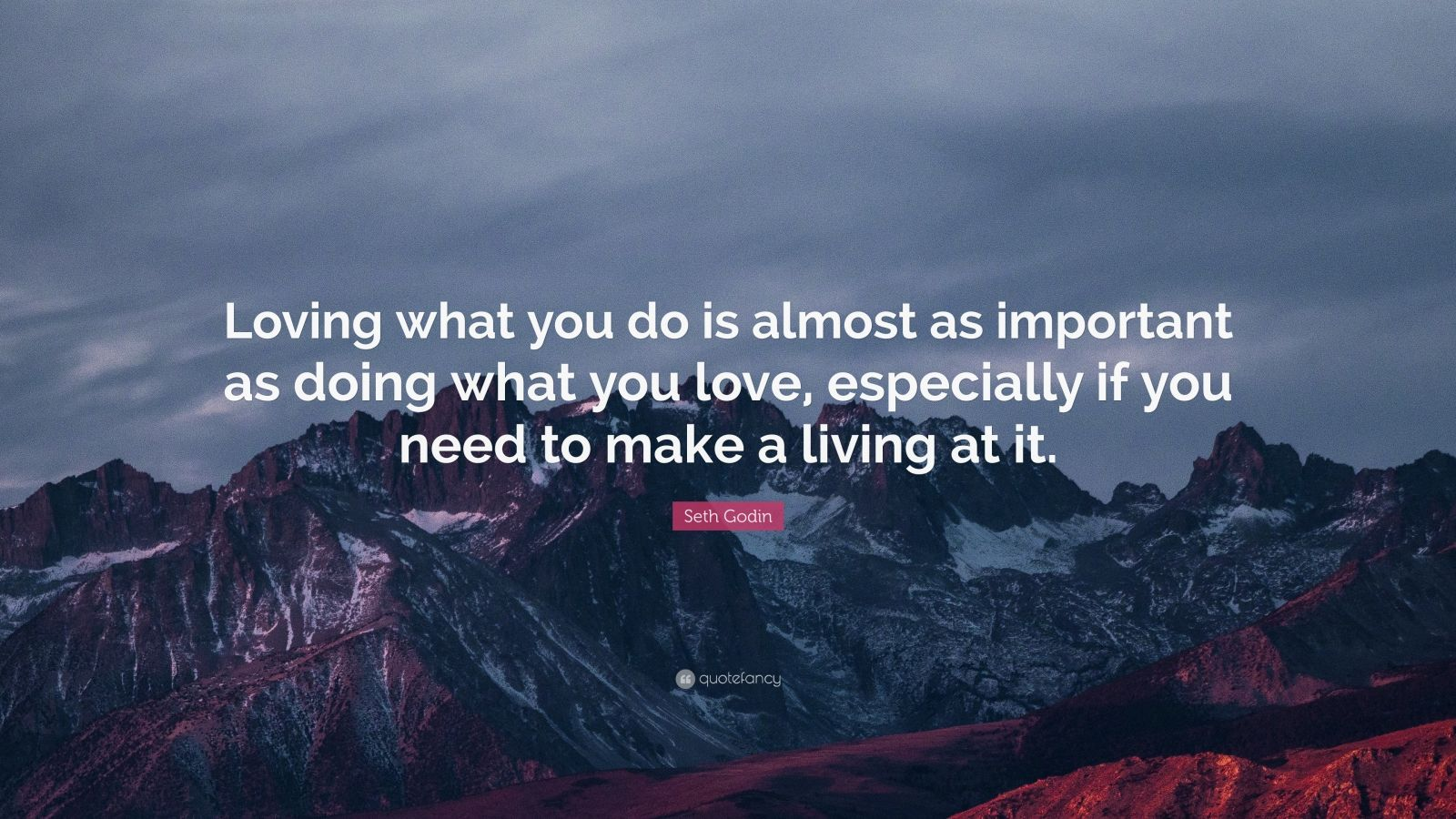 """Seth Godin Quote: """"Loving what you do is almost as important as doing what you love, especially if you need to make a living at it."""""""