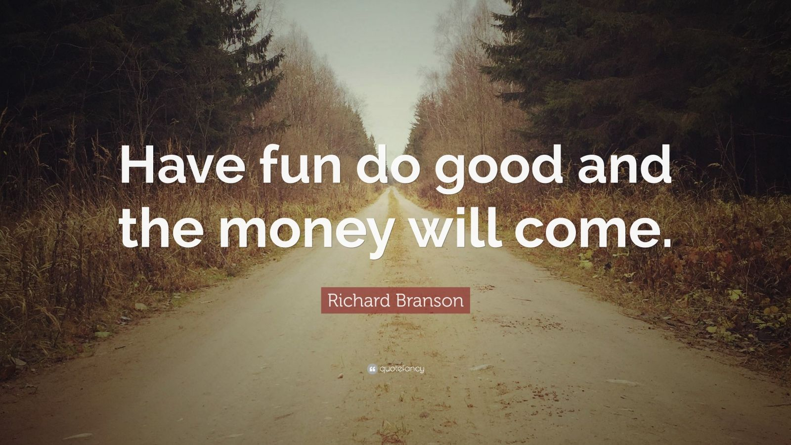 "Richard Branson Quote: ""Have fun do good and the money will come."""