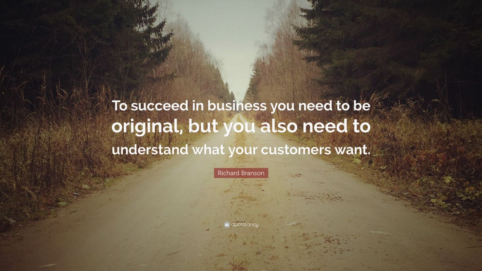 """Richard Branson Quote: """"To succeed in business you need to be original, but you also need to understand what your customers want."""""""