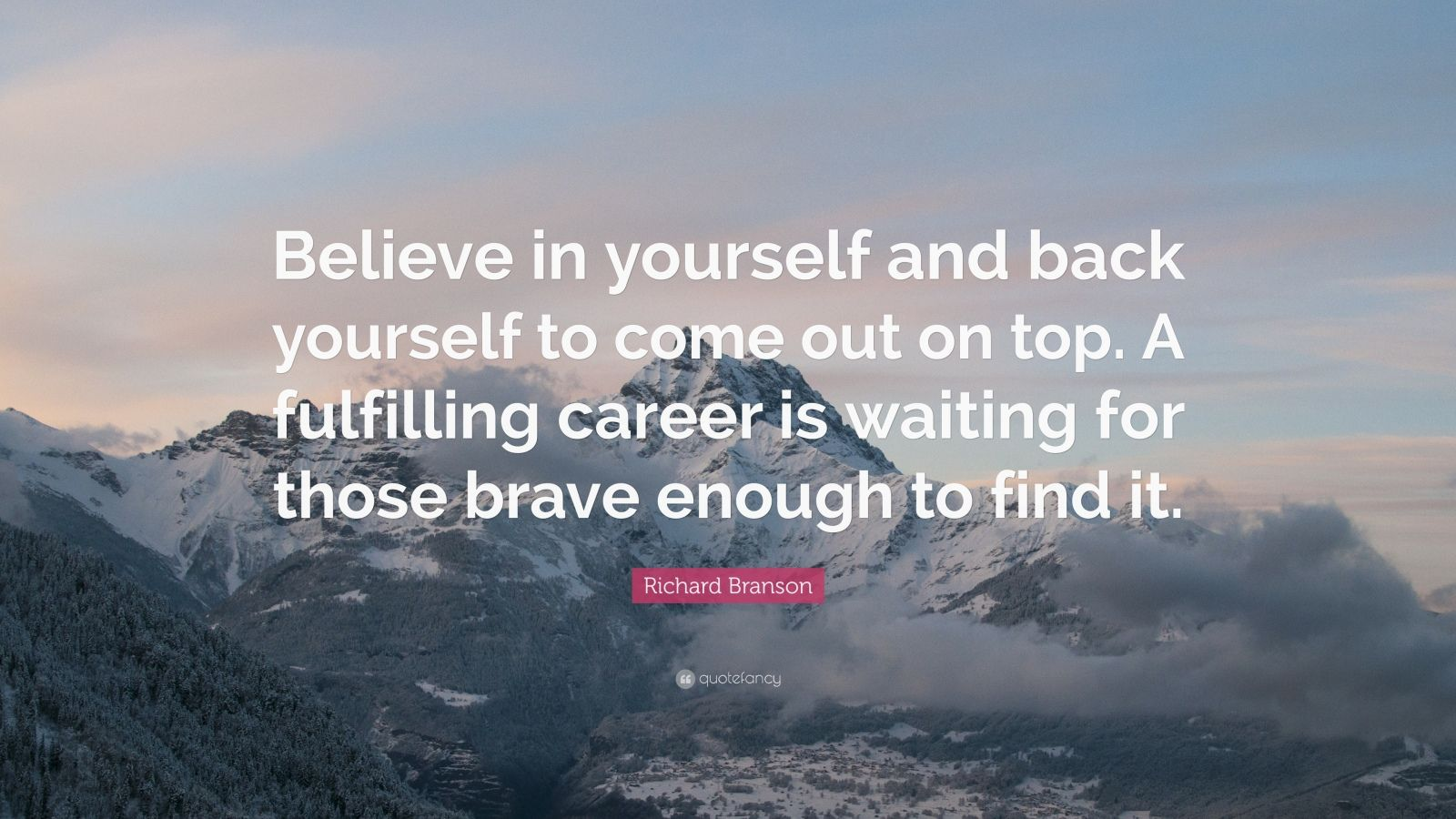 "Richard Branson Quote: ""Believe in yourself and back yourself to come out on top. A fulfilling career is waiting for those brave enough to find it."""
