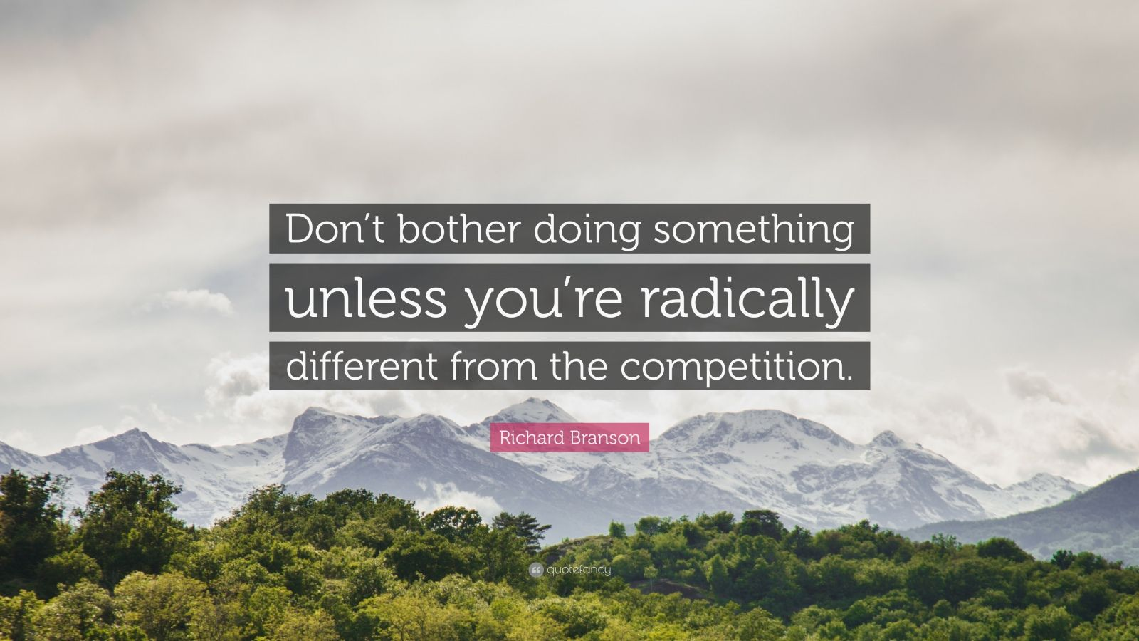 """Richard Branson Quote: """"Don't bother doing something unless you're radically different from the competition."""""""