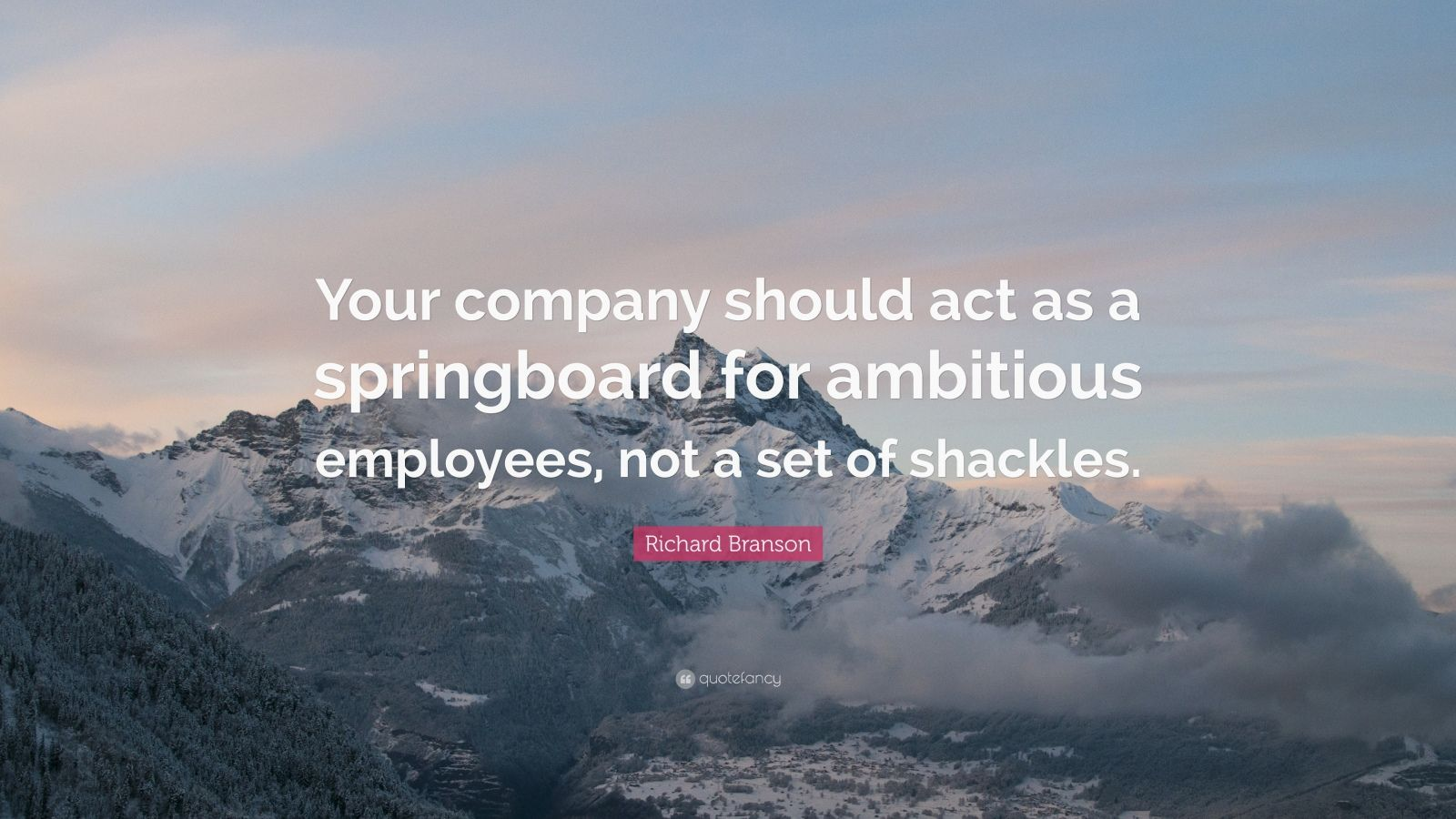 "Richard Branson Quote: ""Your company should act as a springboard for ambitious employees, not a set of shackles."""