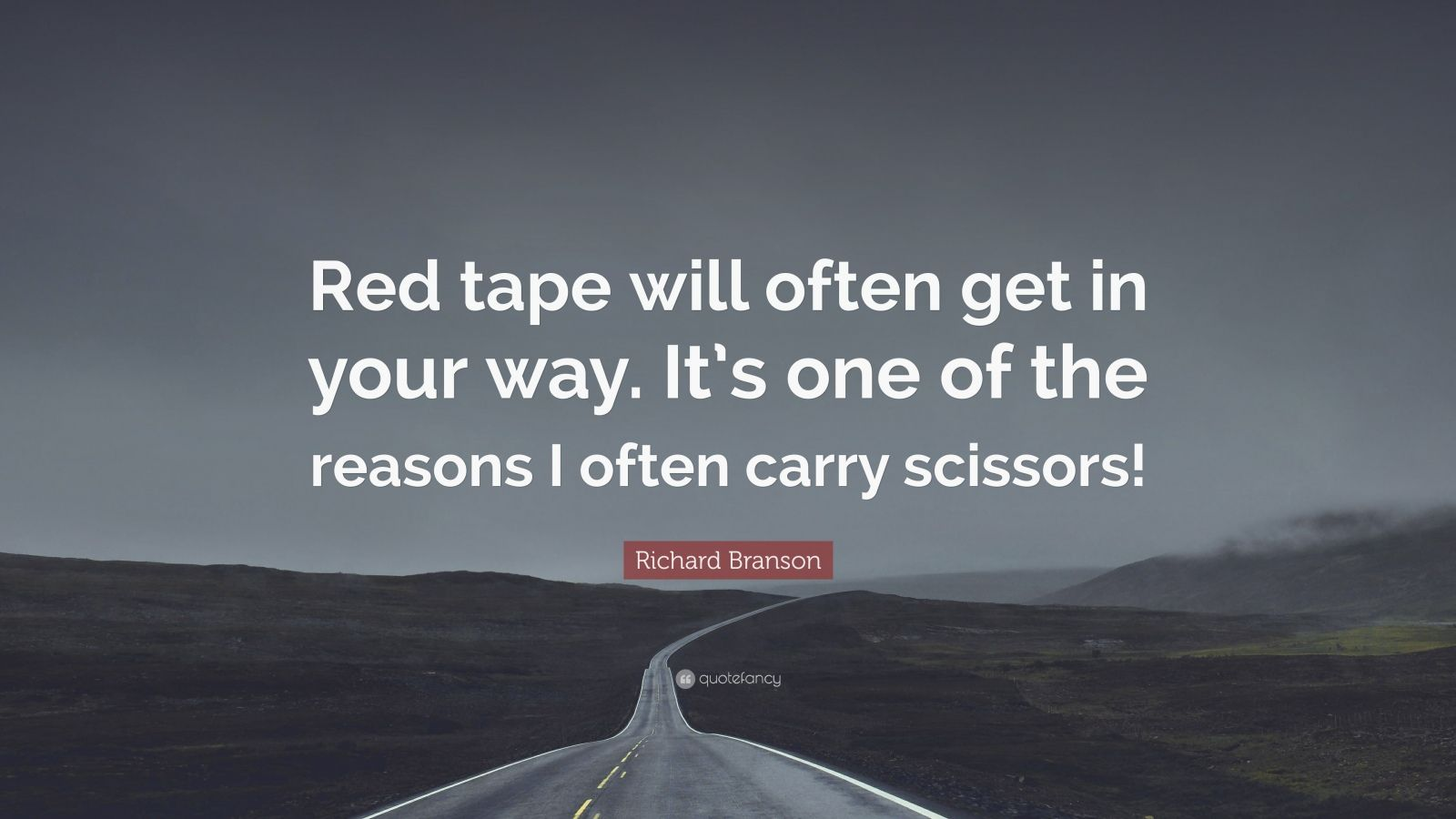 """Richard Branson Quote: """"Red tape will often get in your way. It's one of the reasons I often carry scissors!"""""""