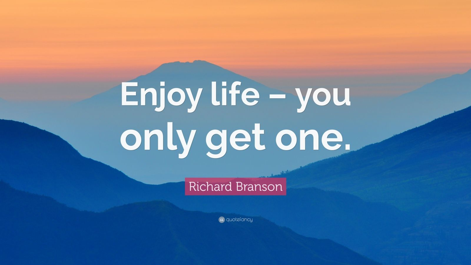 "Richard Branson Quote: ""Enjoy life – you only get one."""