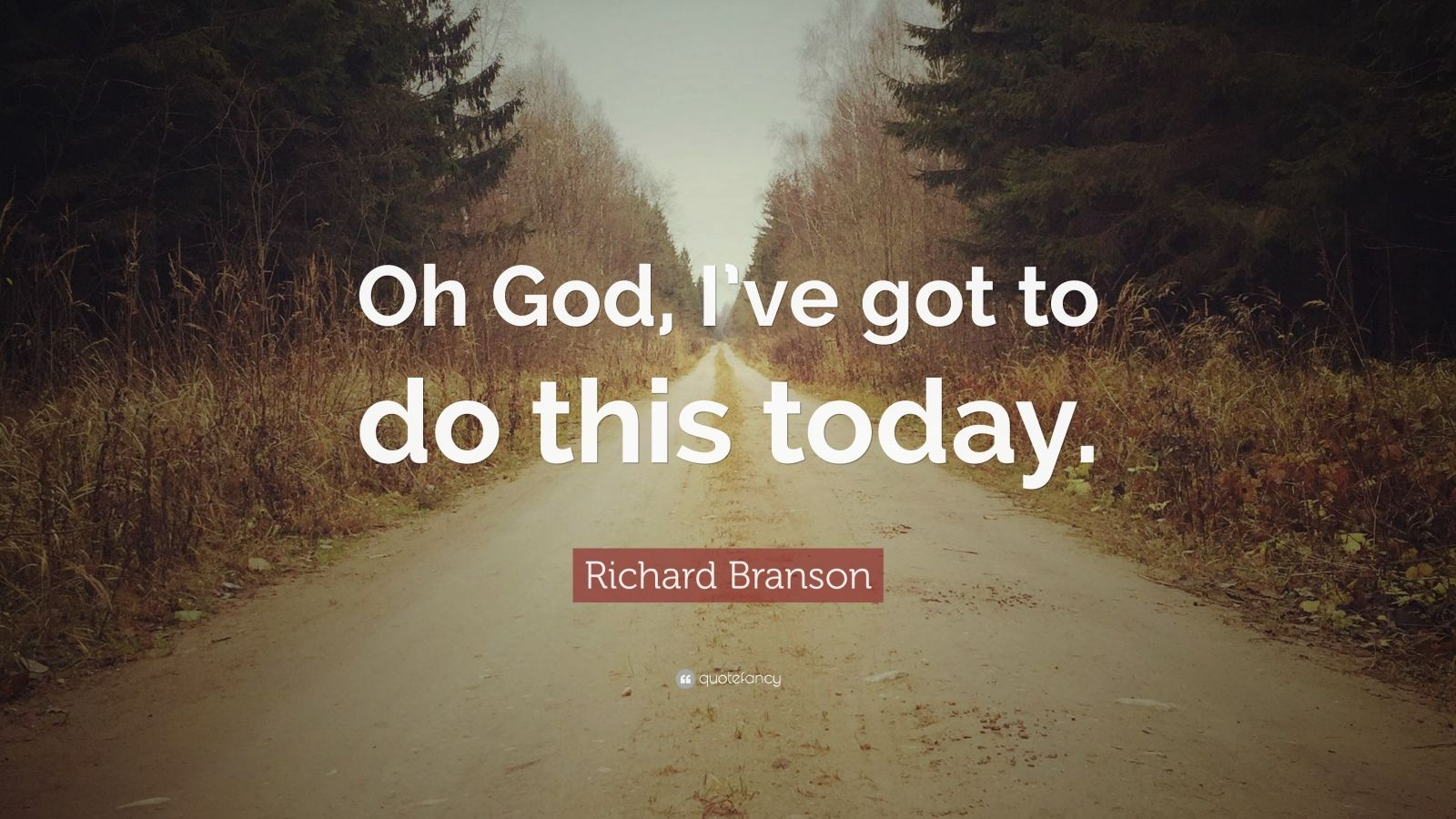 "Richard Branson Quote: ""Oh God, I've got to do this today."""
