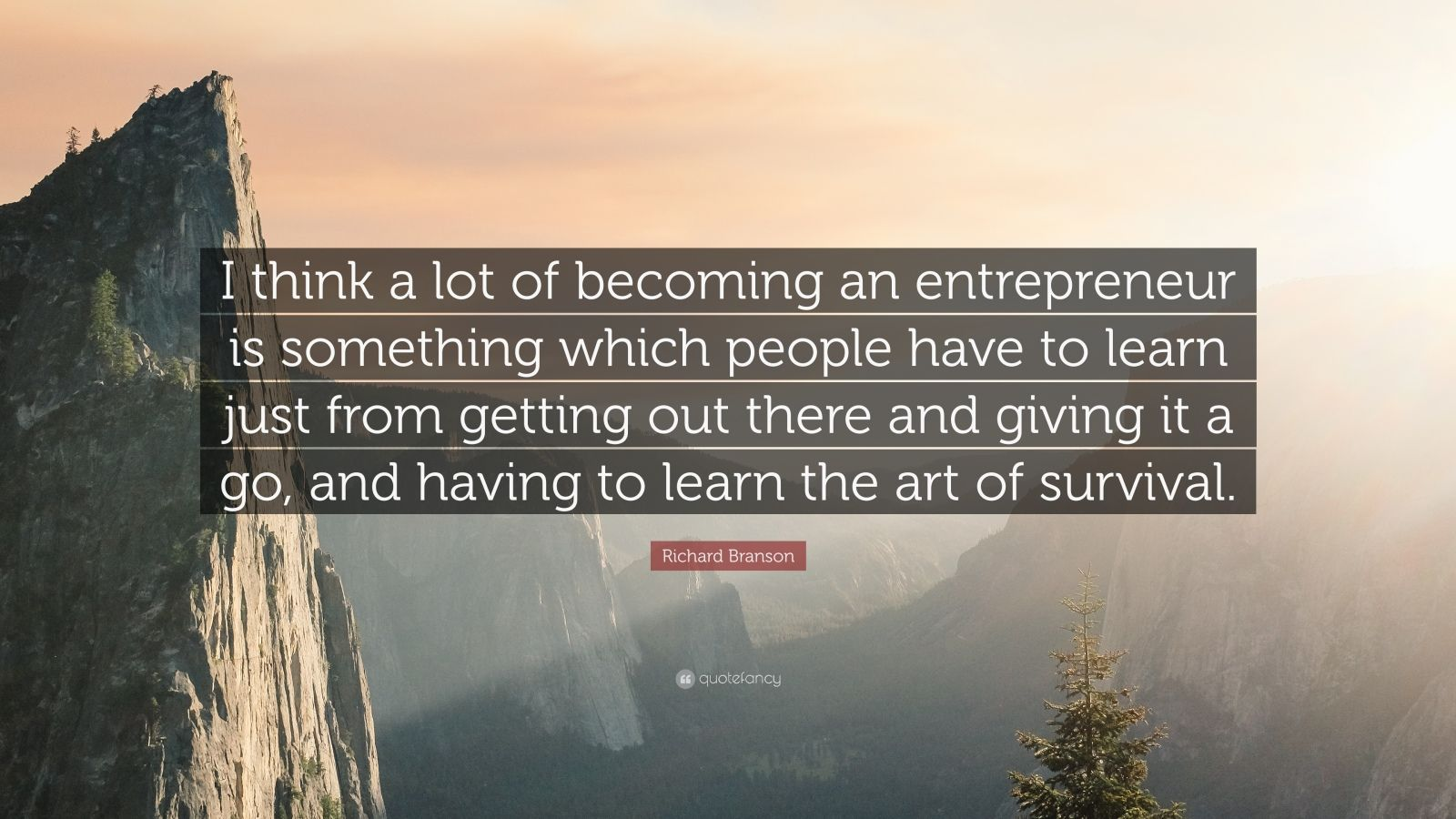 """Richard Branson Quote: """"I think a lot of becoming an entrepreneur is something which people have to learn just from getting out there and giving it a go, and having to learn the art of survival."""""""