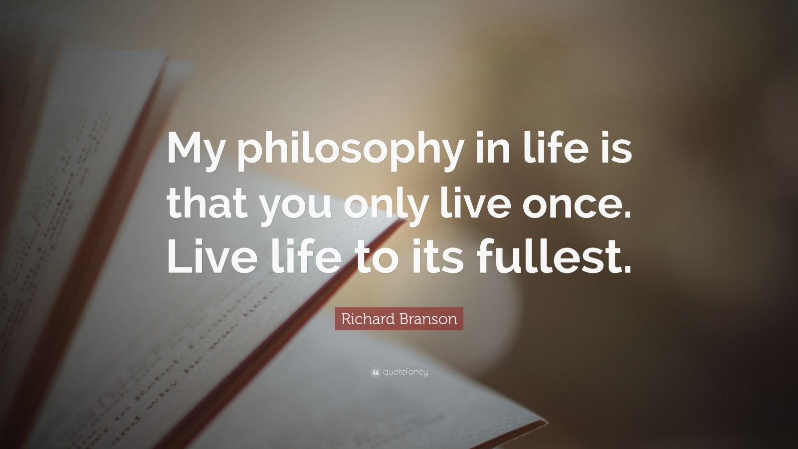 "Richard Branson Quote: ""My philosophy in life is that you only live once. Live life to its fullest."""