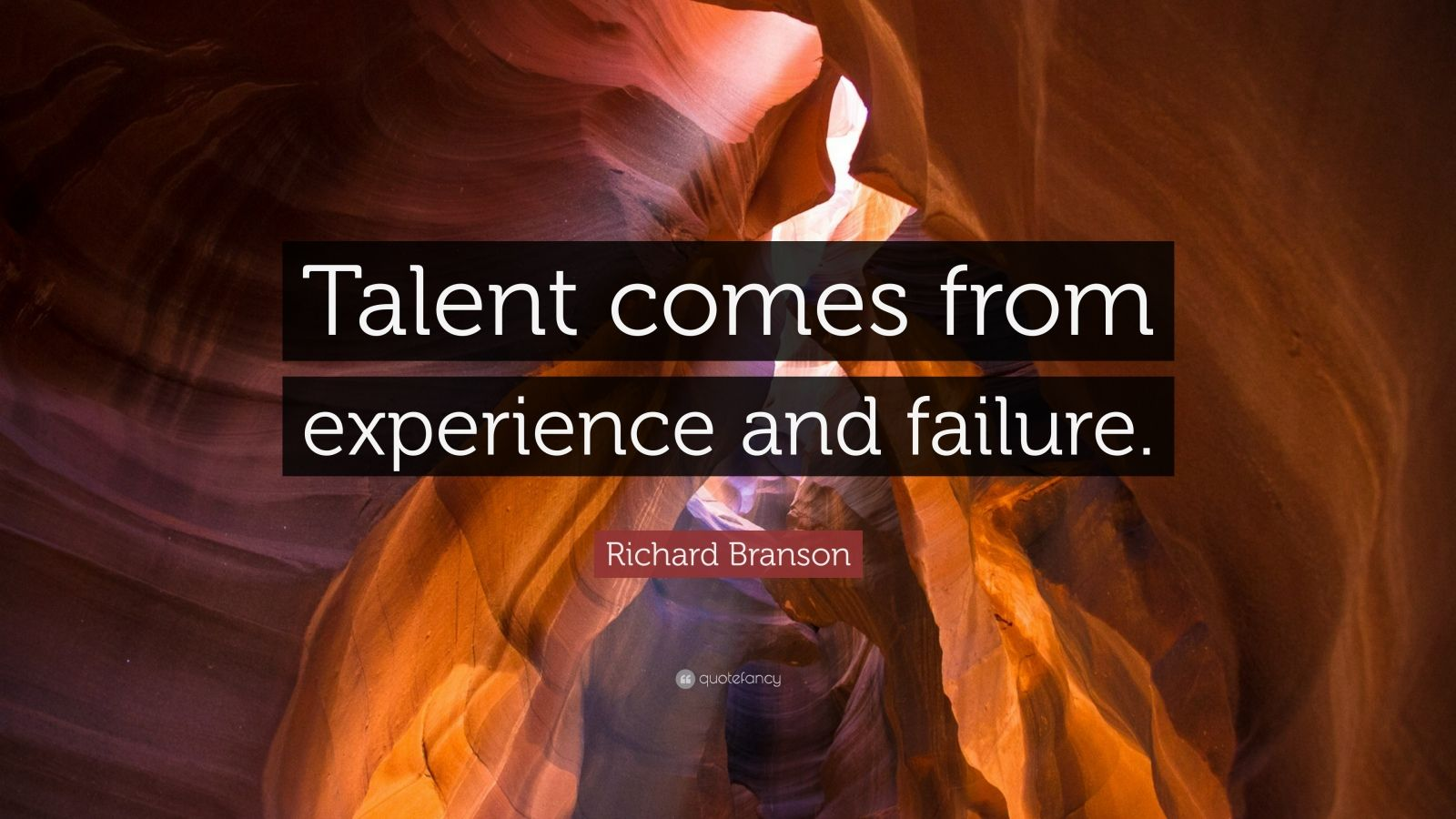 "Richard Branson Quote: ""Talent comes from experience and failure."""