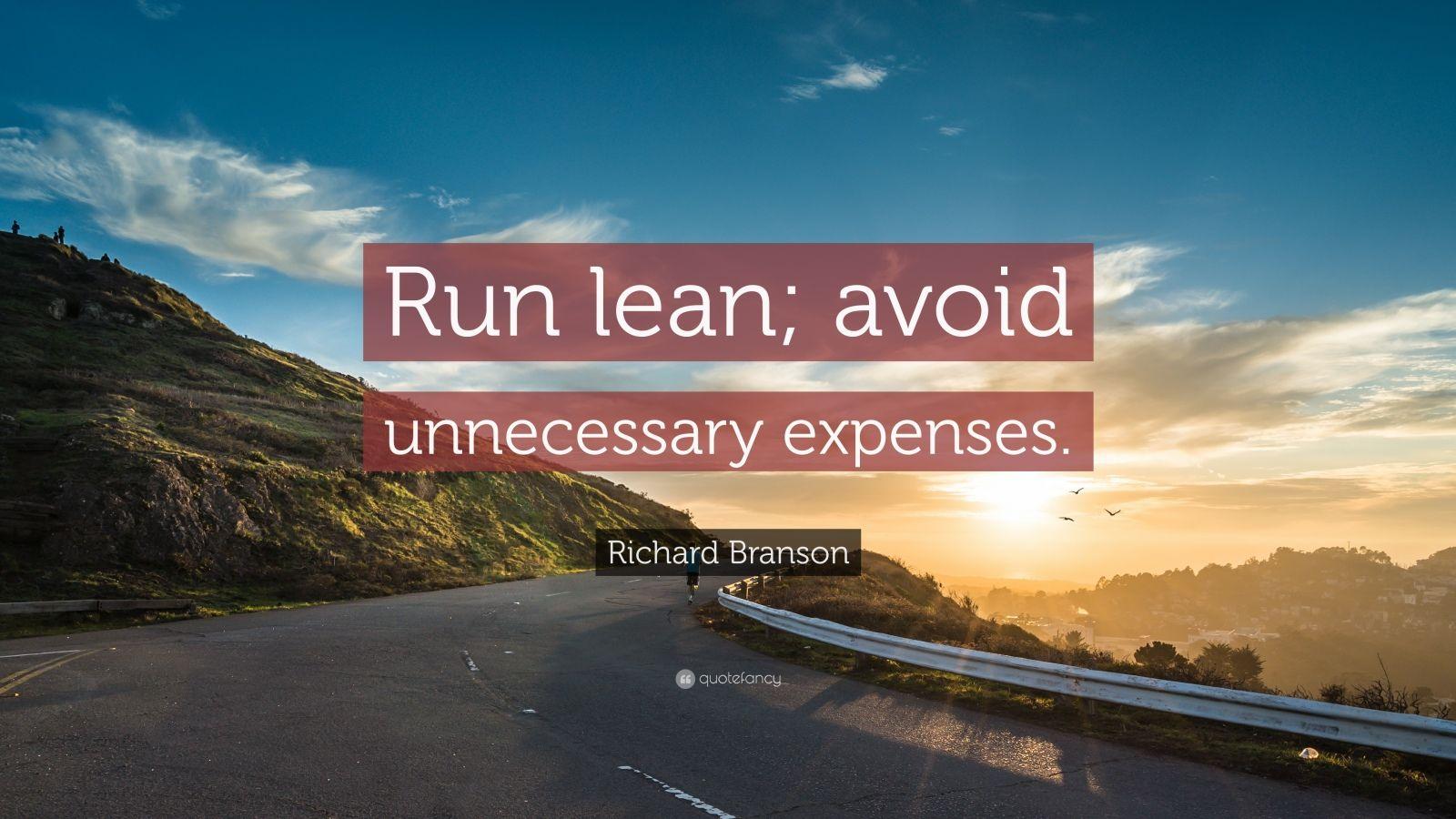 "Richard Branson Quote: ""Run lean; avoid unnecessary expenses."""
