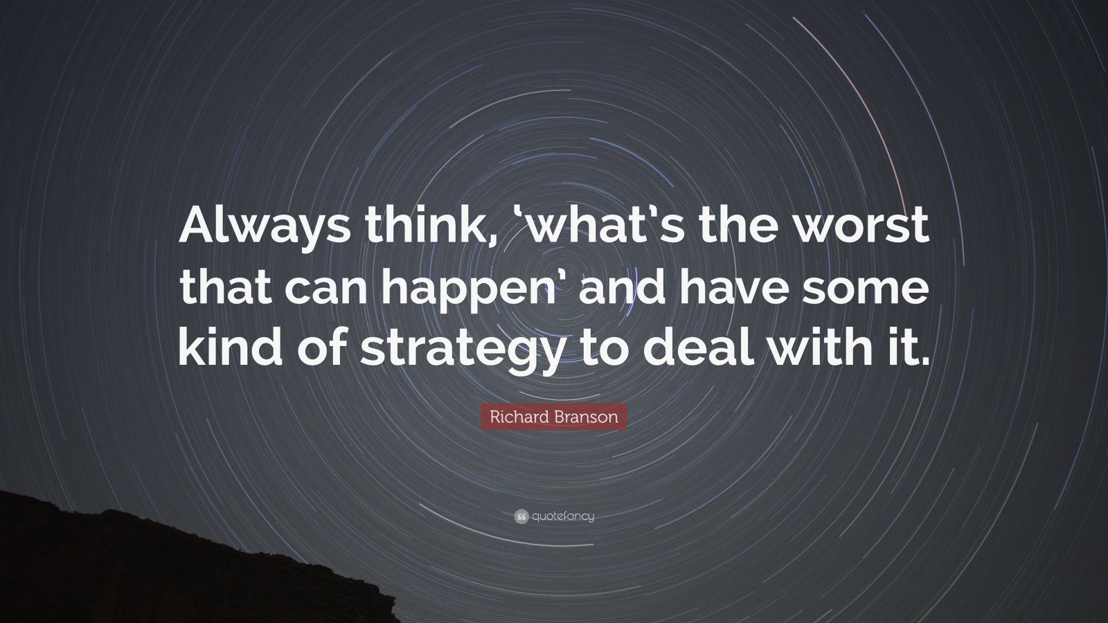"Richard Branson Quote: ""Always think, 'what's the worst that can happen' and have some kind of strategy to deal with it."""