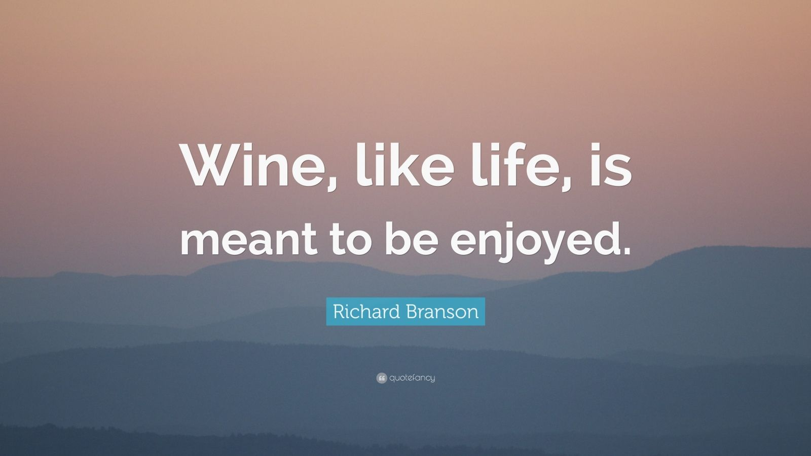 "Richard Branson Quote: ""Wine, like life, is meant to be enjoyed."""
