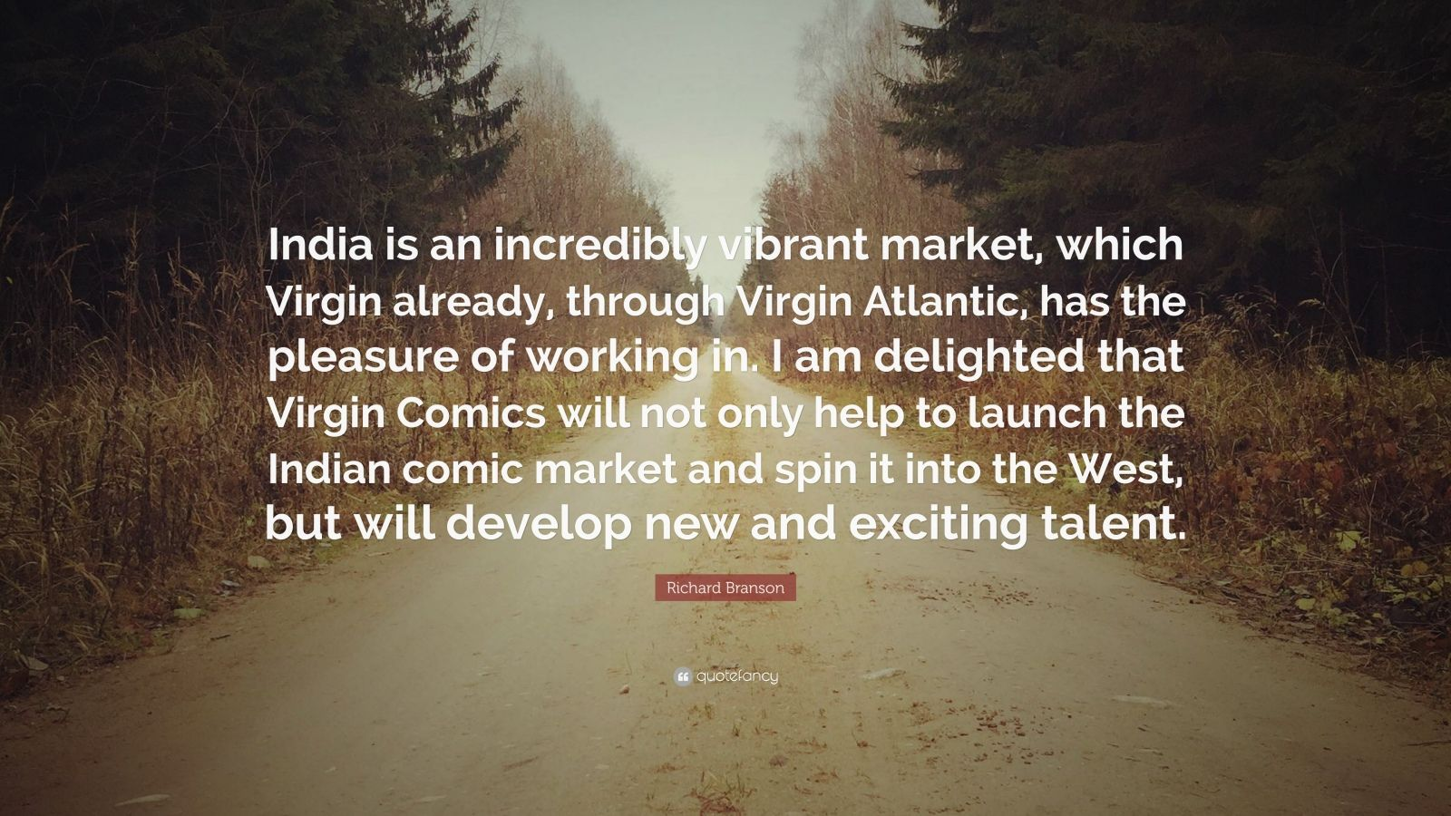 """Richard Branson Quote: """"India is an incredibly vibrant market, which Virgin already, through Virgin Atlantic, has the pleasure of working in. I am delighted that Virgin Comics will not only help to launch the Indian comic market and spin it into the West, but will develop new and exciting talent."""""""