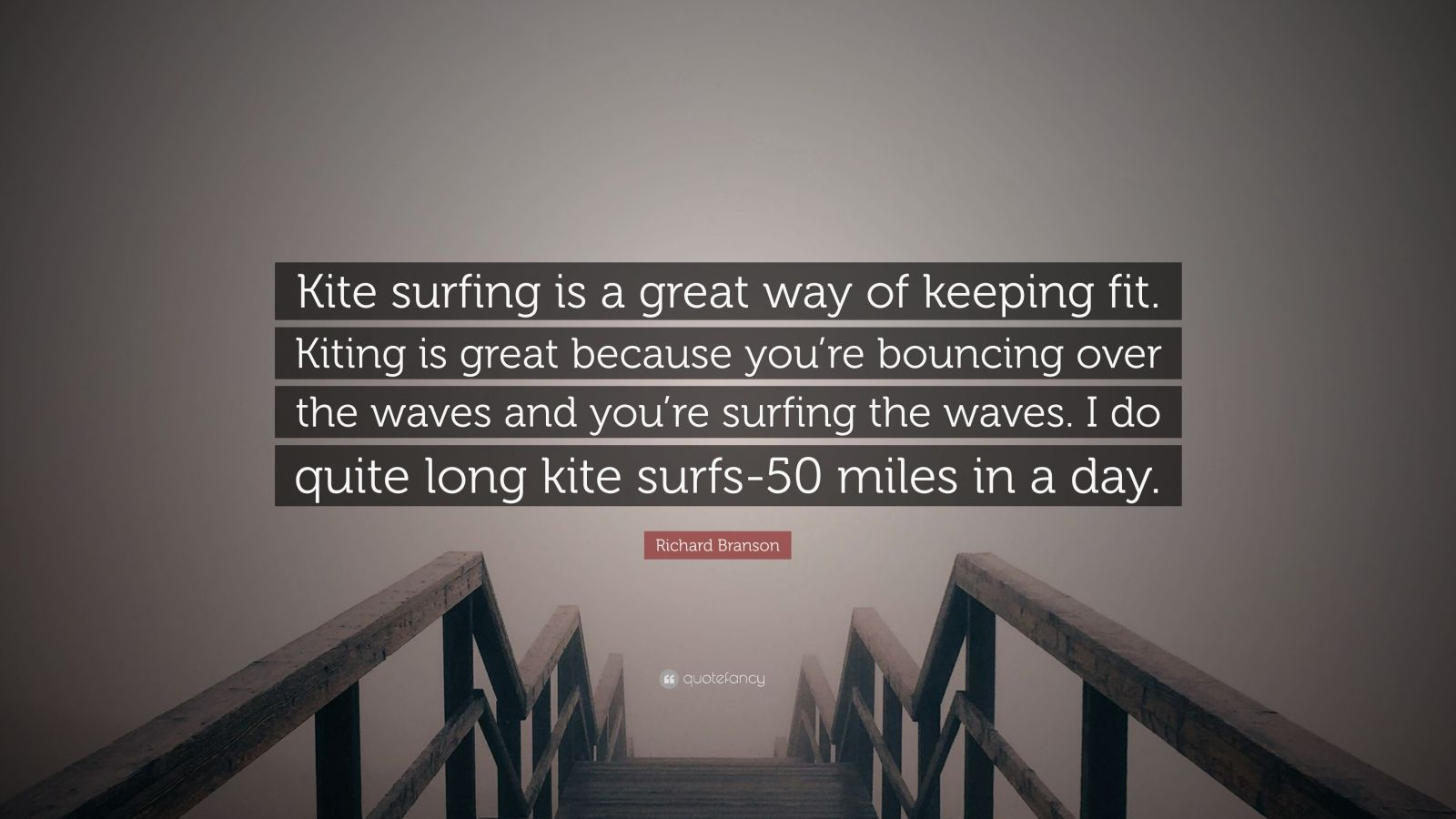 """Richard Branson Quote: """"Kite surfing is a great way of keeping fit. Kiting is great because you're bouncing over the waves and you're surfing the waves. I do quite long kite surfs-50 miles in a day."""""""