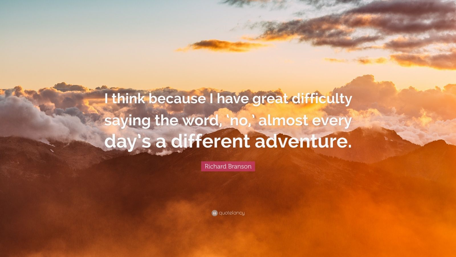 """Richard Branson Quote: """"I think because I have great difficulty saying the word, 'no,' almost every day's a different adventure."""""""