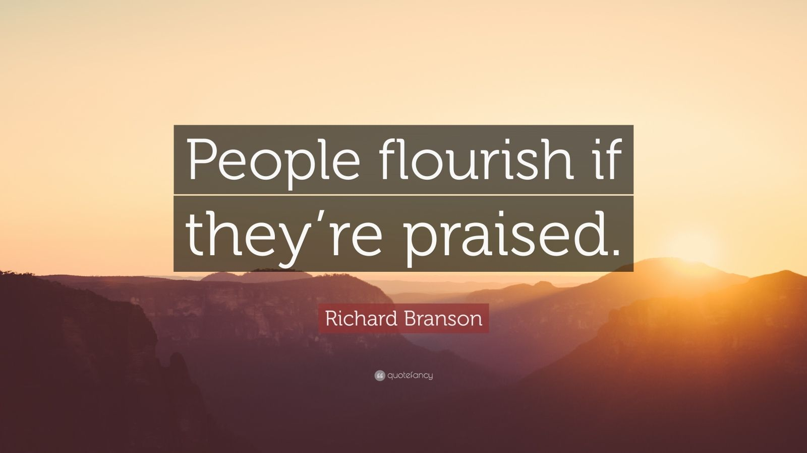 "Richard Branson Quote: ""People flourish if they're praised."""