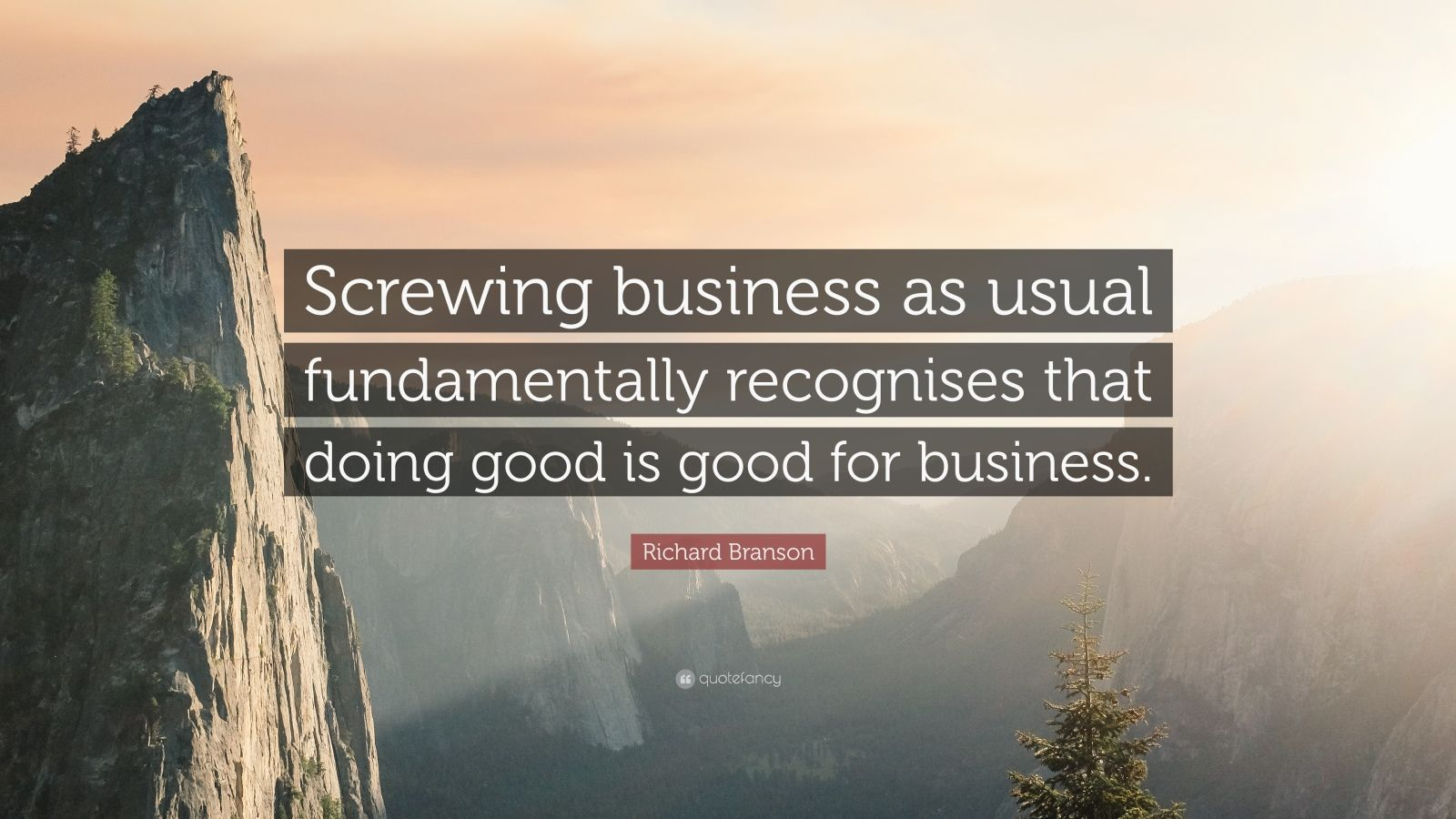 "Richard Branson Quote: ""Screwing business as usual fundamentally recognises that doing good is good for business."""